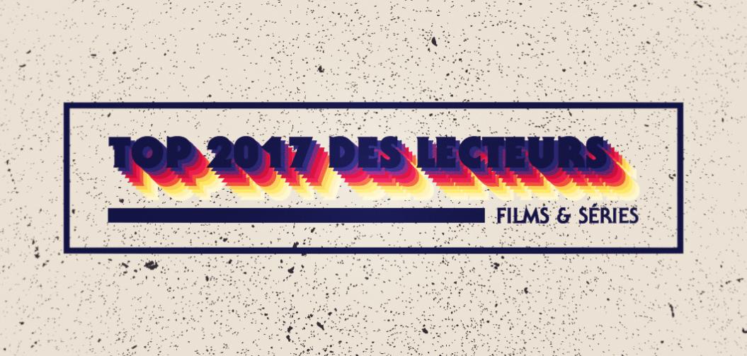 TOP 2017 des lecteurs : films & séries